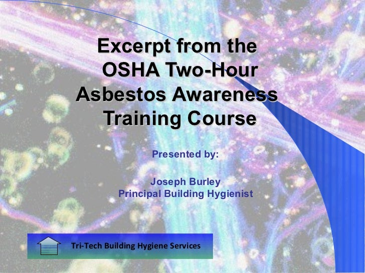 Excerpt from the   OSHA Two-Hour Asbestos Awareness   Training Course                     Presented by:                   ...