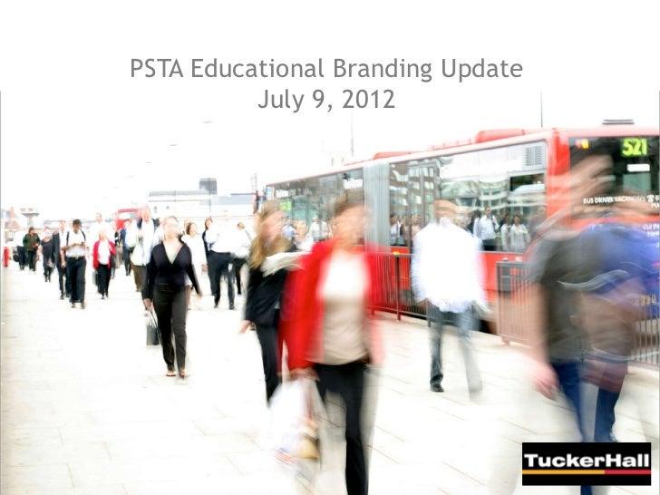 PSTA Educational Branding Update          July 9, 2012