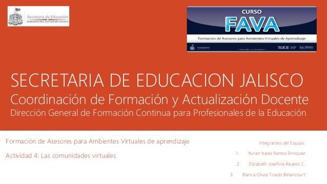 SECRETARIA DE EDUCACION JALISCO Coordinación de Formación y Actualización Docente Dirección General de Formación Continua ...