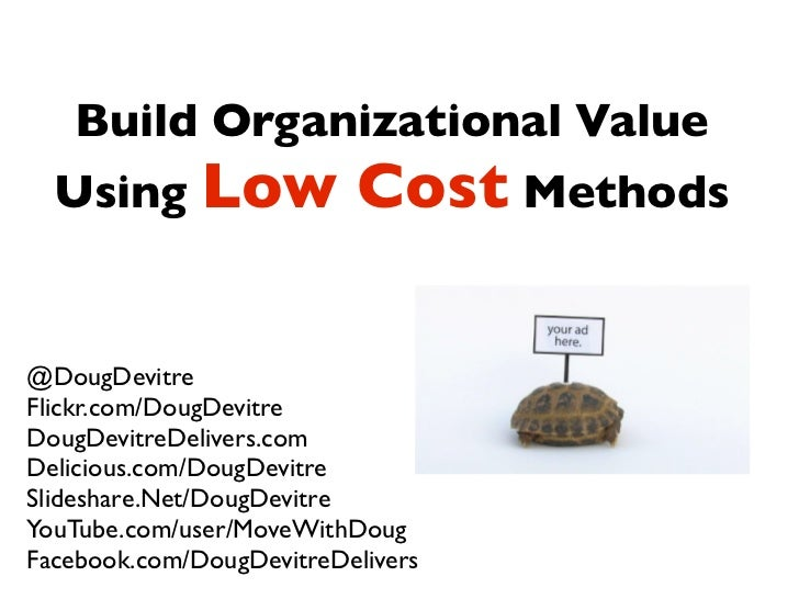 Build Organizational Value   Using Low               Cost Methods  @DougDevitre Flickr.com/DougDevitre DougDevitreDelivers...