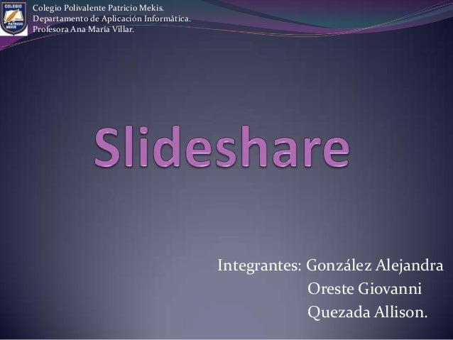 Integrantes: González Alejandra Oreste Giovanni Quezada Allison. Colegio Polivalente Patricio Mekis. Departamento de Aplic...
