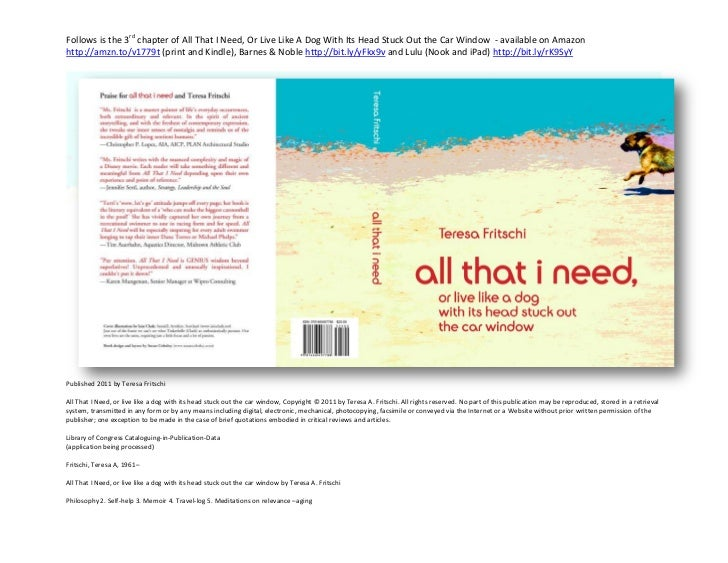 Follows is the 3rd chapter of All That I Need, Or Live Like A Dog With Its Head Stuck Out the Car Window - available on Am...