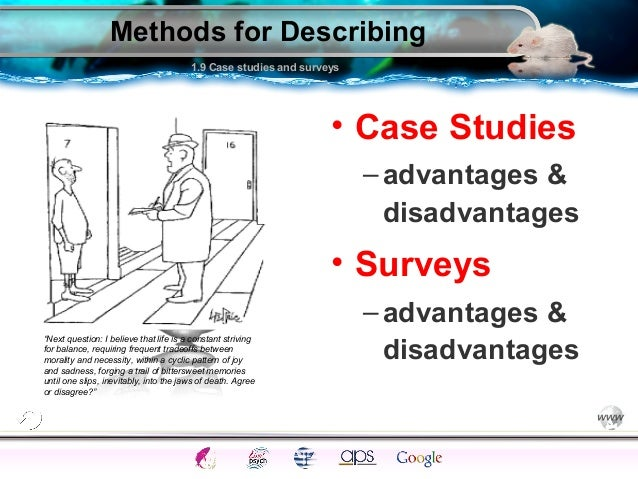 advantages and disadvantages of case study research methodology Case study as a research method it also explores on the advantages and disadvantages of case study in an intrinsic case study, a researcher examines the case.