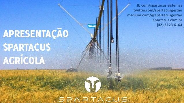 fb.com/spartacus.sistemas  twitter.com/spartacusgestao  medium.com/@spartacusgestao  spartacus.com.br  (42) 3223-6164