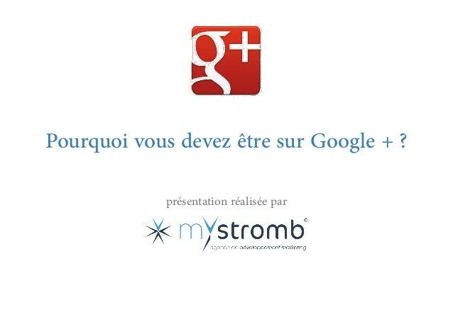 Pourquoi vous devez être sur Google + ? présentation réalisée par