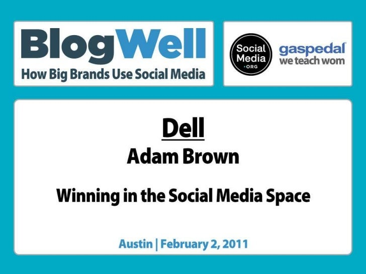 BlogWell Austin Social Media Case Study: Dell, presented by Adam Brown