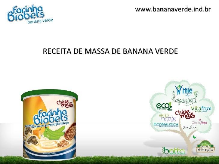www.bananaverde.ind.brRECEITA DE MASSA DE BANANA VERDE