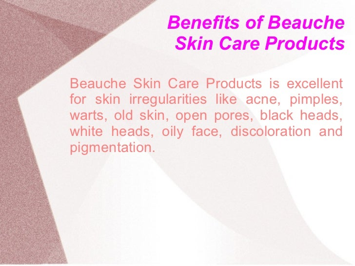 Benefits of Beauche                Skin Care ProductsBeauche Skin Care Products is excellentfor skin irregularities like a...