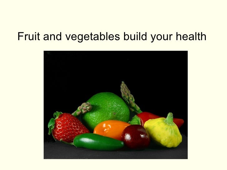 Fruit and vegetables build your health