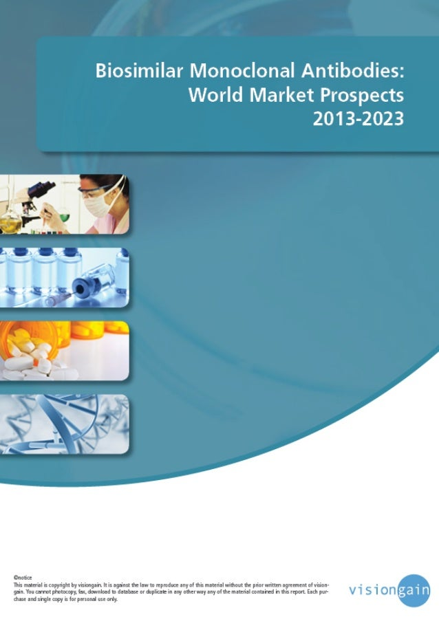 www.visiongain.com Contents 1.1 What This Report Covers 1.2 Biosimilar MAbs: World Market Overview 2013-2023 1.3 Chapter O...
