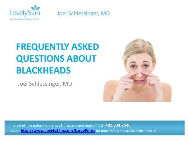 Joel Schlessinger MD - FAQ Blackheads