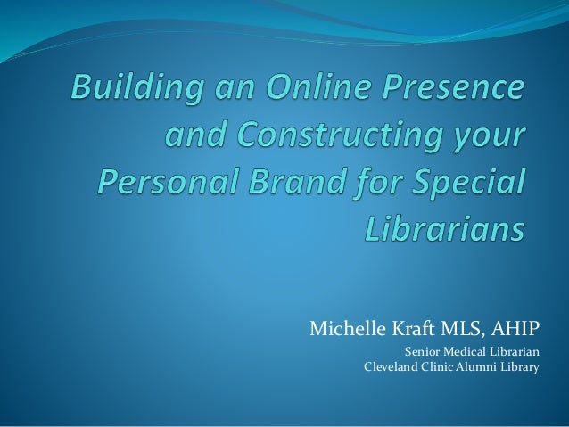 Michelle Kraft MLS, AHIP Senior Medical Librarian Cleveland Clinic Alumni Library