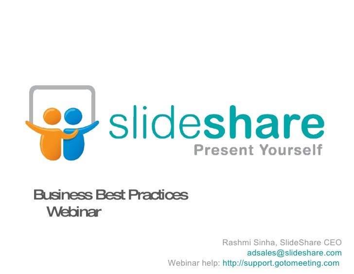 Rashmi Sinha, SlideShare CEO [email_address] Webinar help:  http://support.gotomeeting.com   Business Best Practices Webinar
