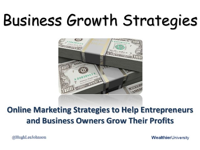 Business Growth Strategies Online Marketing Strategies to Help Entrepreneurs and Business Owners Grow Their Profits