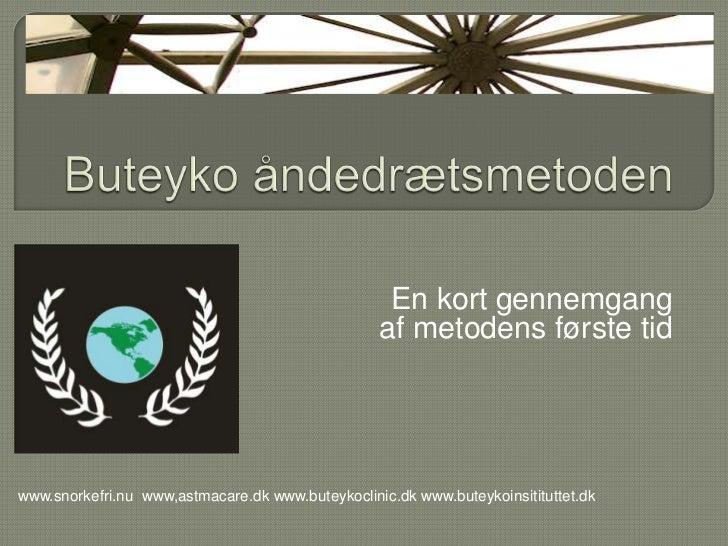 Buteyko åndedrætsmetoden<br />En kort gennemgang<br />af metodens første tid<br />www.snorkefri.nuwww,astmacare.dkwww.bute...