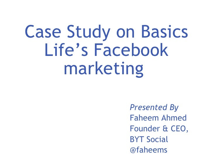 Case Study on Basics Life's Facebook marketing  Presented By Faheem Ahmed Founder & CEO,  BYT Social @faheems