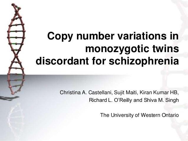 Copy number variations in monozygotic twins discordant for schizophrenia Christina A. Castellani, Sujit Maiti, Kiran Kumar...
