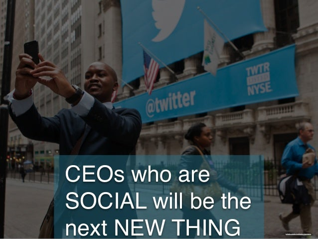 CEOs who are SOCIAL will be the next NEW THING photo credit Anthony Quintano