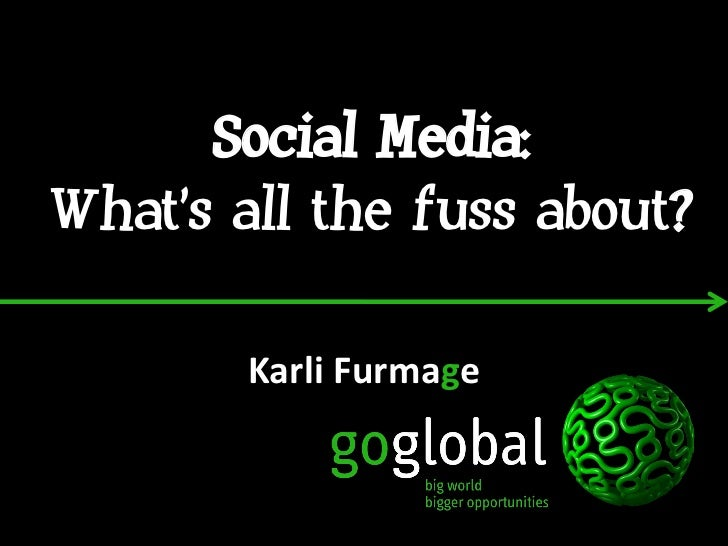 Social Media:What's all the fuss about?        Karli Furmage