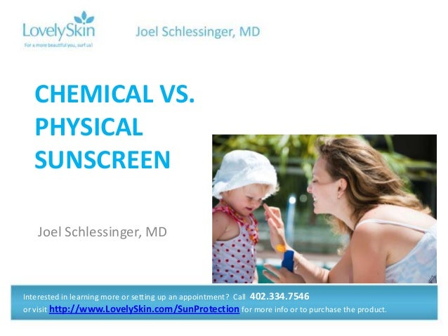 Joel Schlessinger, MD CHEMICAL VS. PHYSICAL SUNSCREEN Interested in learning more or setting up an appointment? Call 402.3...