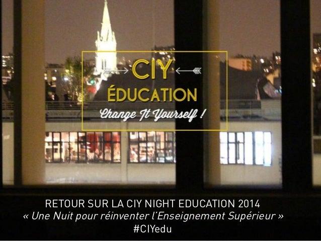 RETOUR SUR LA CIY NIGHT EDUCATION 2014 «Une Nuit pour réinventer l'Enseignement Supérieur» #CIYedu