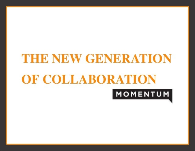THE NEW GENERATIONOF COLLABORATION