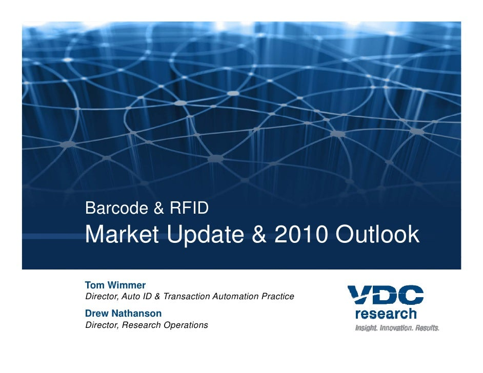 Barcode & RFID Market Update & 2010 Outlook Tom Wimmer Director, Auto ID & Transaction Automation Practice Drew Nathanson ...