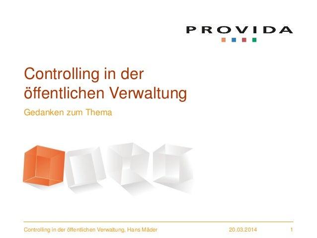 20.03.2014Controlling in der öffentlichen Verwaltung, Hans Mäder 1 Controlling in der öffentlichen Verwaltung Gedanken zum...