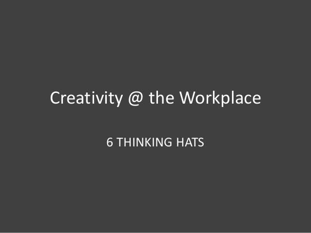 Creativity @ work 6 --- 6 thinking hats