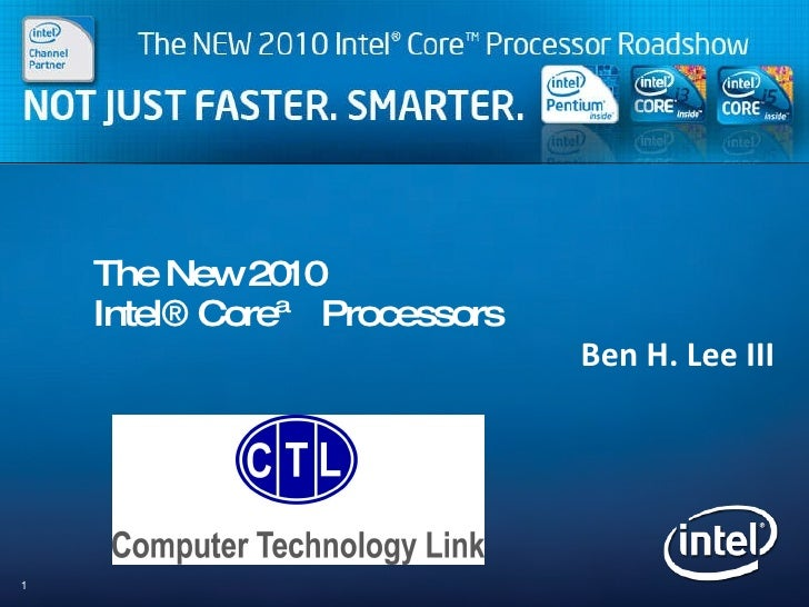 The New 2010  Intel® Core™ Processors Ben H. Lee III