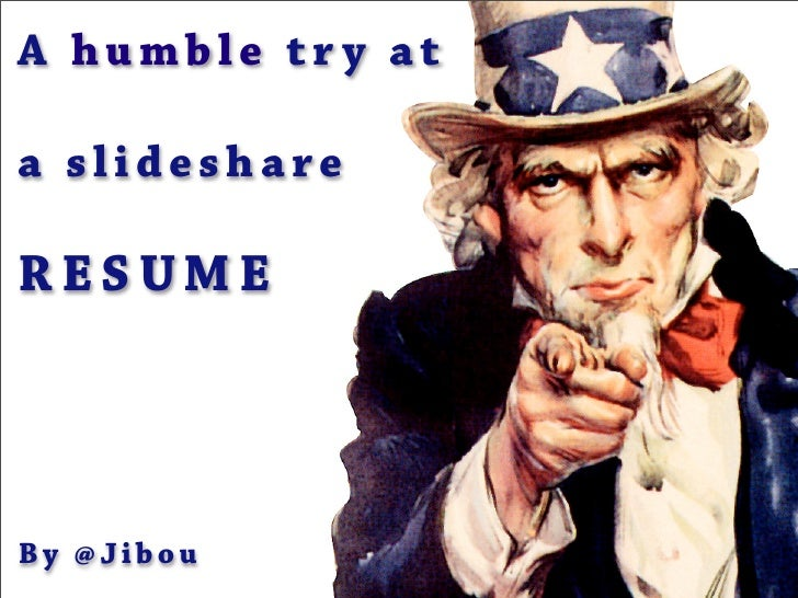 A humble try at  a slideshare  RESUME     By @Jibou
