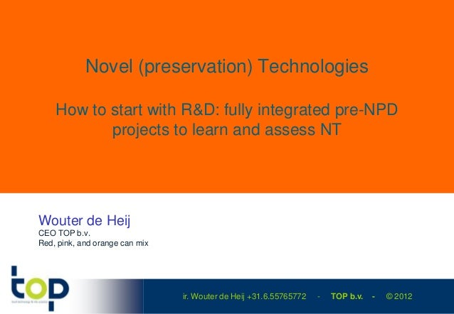 Novel (preservation) Technologies    How to start with R&D: fully integrated pre-NPD           projects to learn and asses...