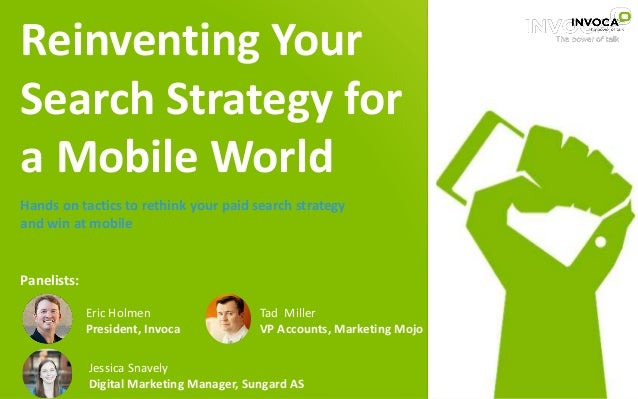 Reinventing Your Search Strategy for a Mobile World Eric Holmen President, Invoca Tad Miller VP Accounts, Marketing Mojo H...