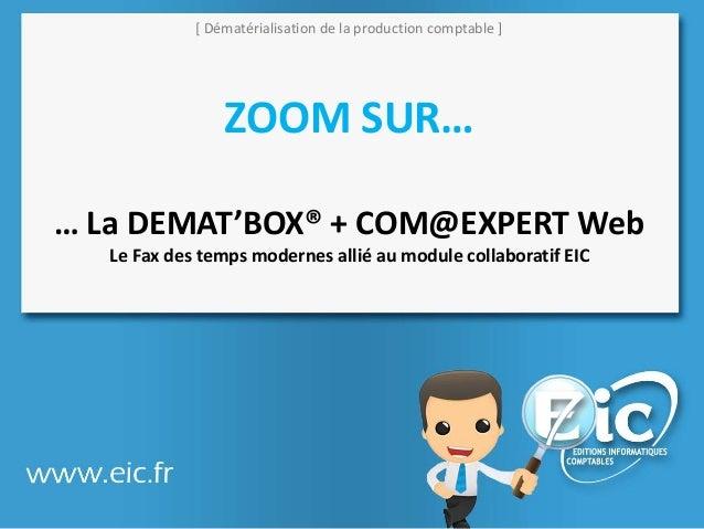 [ Dématérialisation de la production comptable ] ZOOM SUR… … La DEMAT'BOX® + COM@EXPERT Web Le Fax des temps modernes alli...