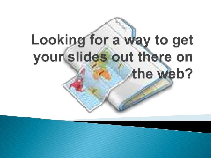 Looking for a way to get your slides out there on the web?<br />