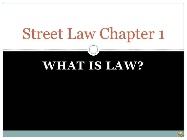 Street Law Chapter 1  WHAT IS LAW?