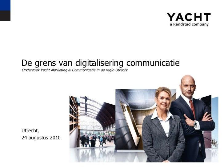 De grens van digitaliseringcommunicatieOnderzoek Yacht Marketing & Communicatie in de regio Utrecht<br />Utrecht,<br />24 ...