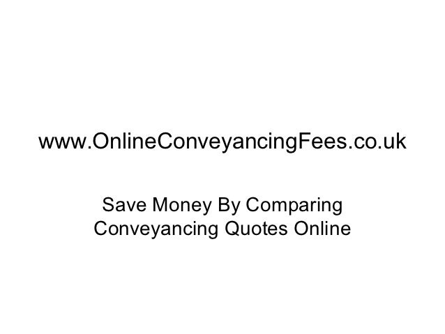 www.OnlineConveyancingFees.co.uk     Save Money By Comparing    Conveyancing Quotes Online