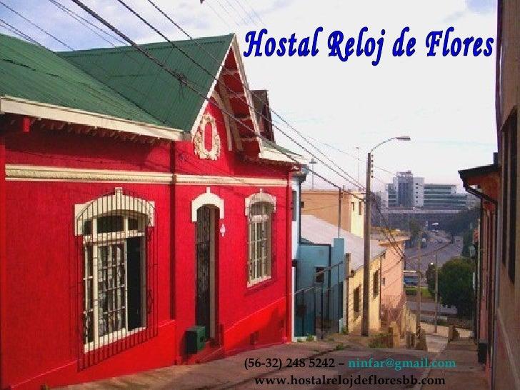 (56-32) 248 5242 –  [email_address] www.hostalrelojdefloresbb.com Hostal Reloj de Flores