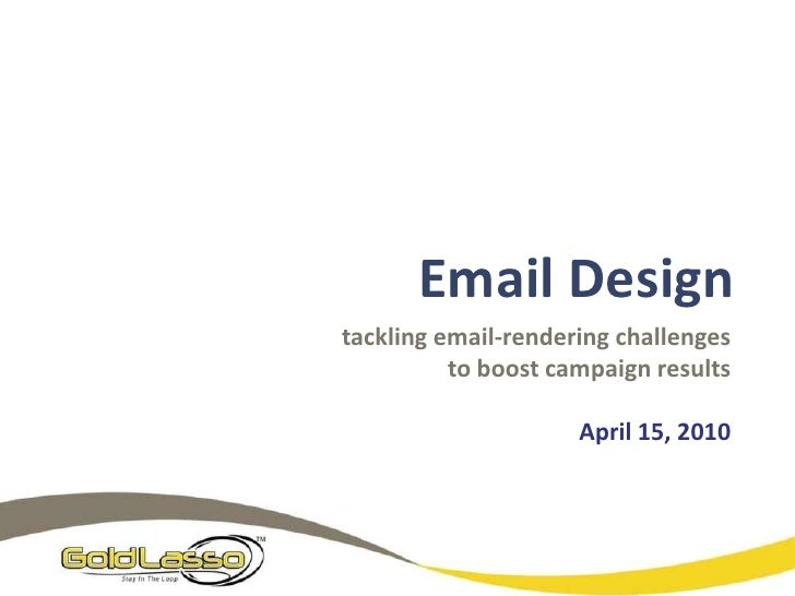 Email Design<br />tackling email-rendering challenges to boost campaign results <br />April 15, 2010<br />