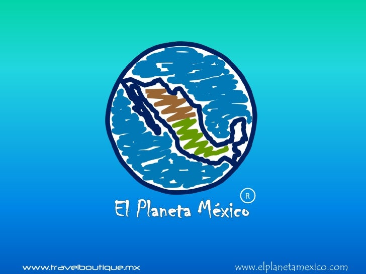 Rwww.travelboutique.mx   www.elplanetamexico.com