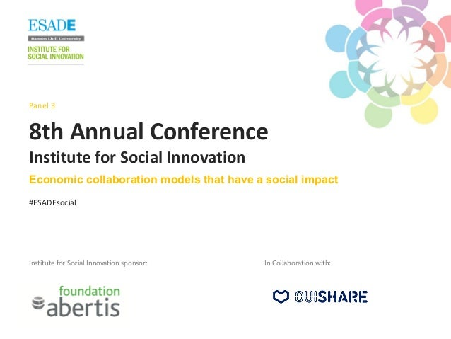 8th Annual Conference Institute for Social Innovation Institute for Social Innovation sponsor: #ESADEsocial Panel 3 Econom...