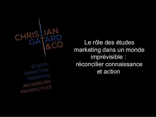 Le rôle des études marketing dans un monde imprévisible : réconcilier connaissance et action