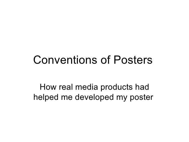Conventions of Posters How real media products hadhelped me developed my poster