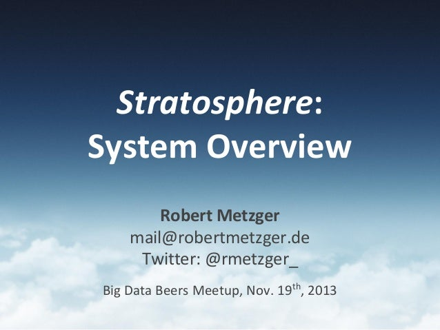 Stratosphere: System Overview Robert Metzger mail@robertmetzger.de Twitter: @rmetzger_ Big Data Beers Meetup, Nov. 19th, 2...