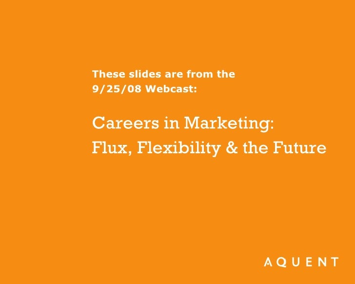 Careers in Marketing: Flux, Flexibility, and the Future