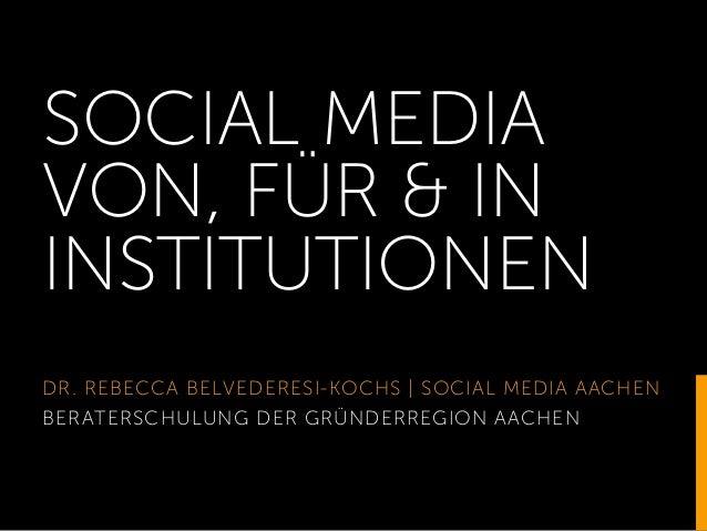 SOCIAL MEDIA  VON, FÜR & IN  INSTITUTIONEN  DR. REBECCA BELVEDERESI-KOCHS | SOCIAL MEDIA AACHEN  BERATERSCHULUNG DER GRÜND...