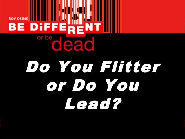 Do You Flitter or Do You Lead?