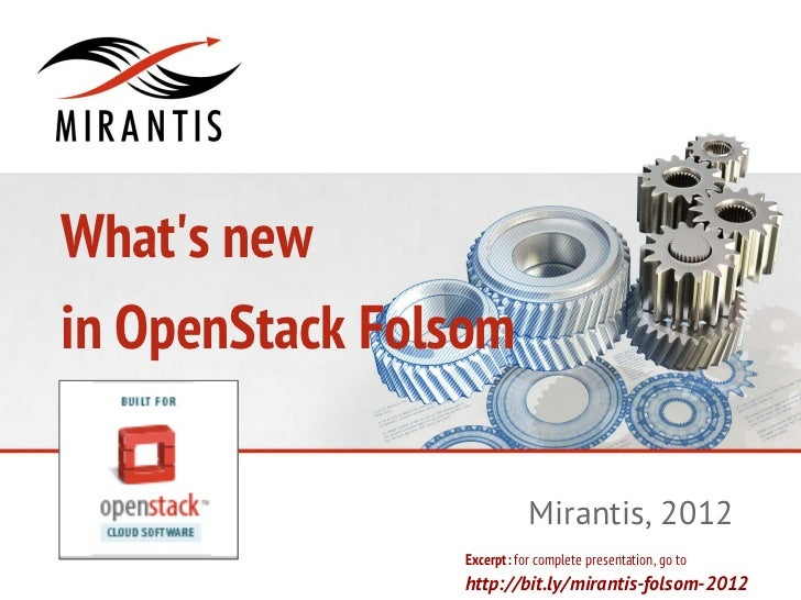 Whats newin OpenStack Folsom                           Mirantis, 2012                Excerpt: for complete presentation, g...