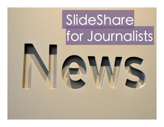 SlideSharefor Journalists
